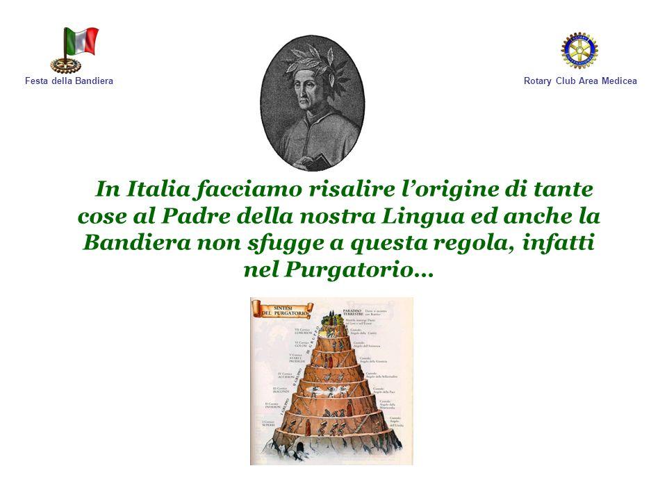 Rotary Club Area MediceaFesta della Bandiera In Italia facciamo risalire lorigine di tante cose al Padre della nostra Lingua ed anche la Bandiera non
