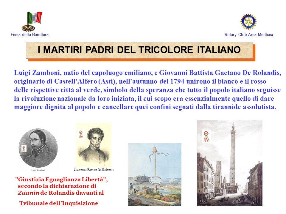 Rotary Club Area MediceaFesta della Bandiera Luigi Zamboni, natio del capoluogo emiliano, e Giovanni Battista Gaetano De Rolandis, originario di Caste