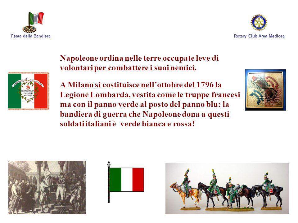 Rotary Club Area MediceaFesta della Bandiera Napoleone ordina nelle terre occupate leve di volontari per combattere i suoi nemici. A Milano si costitu