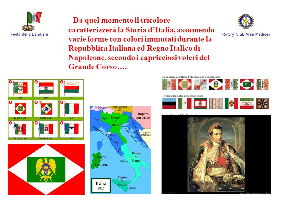 Rotary Club Area MediceaFesta della Bandiera Da quel momento il tricolore caratterizzerà la Storia dItalia, assumendo varie forme con colori immutati