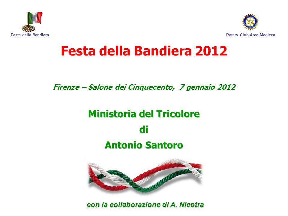Festa della Bandiera 2012 Firenze – Salone dei Cinquecento, 7 gennaio 2012 Ministoria del Tricolore di Antonio Santoro Rotary Club Area MediceaFesta d