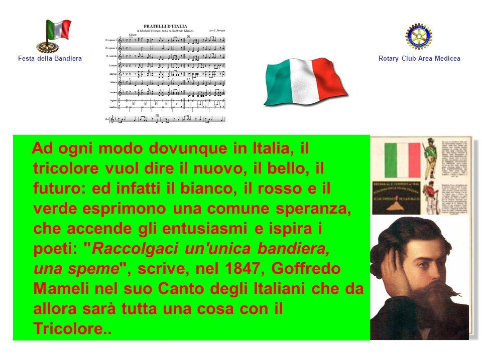 Rotary Club Area MediceaFesta della Bandiera Ad ogni modo dovunque in Italia, il tricolore vuol dire il nuovo, il bello, il futuro: ed infatti il bian