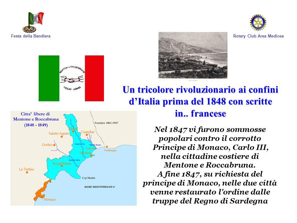 Rotary Club Area MediceaFesta della Bandiera Un tricolore rivoluzionario ai confini dItalia prima del 1848 con scritte in.. francese Nel 1847 vi furon