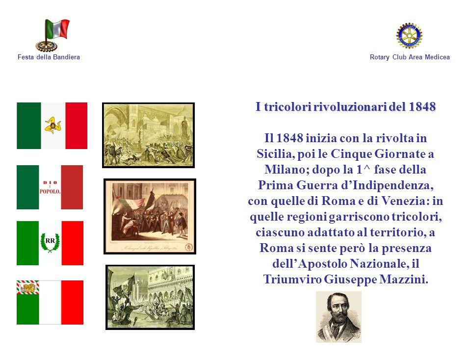 Rotary Club Area MediceaFesta della Bandiera I tricolori rivoluzionari del 1848 Il 1848 inizia con la rivolta in Sicilia, poi le Cinque Giornate a Mil