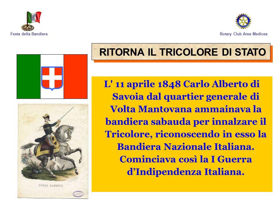 Rotary Club Area MediceaFesta della Bandiera RITORNA IL TRICOLORE DI STATO L' 11 aprile 1848 Carlo Alberto di Savoia dal quartier generale di Volta Ma