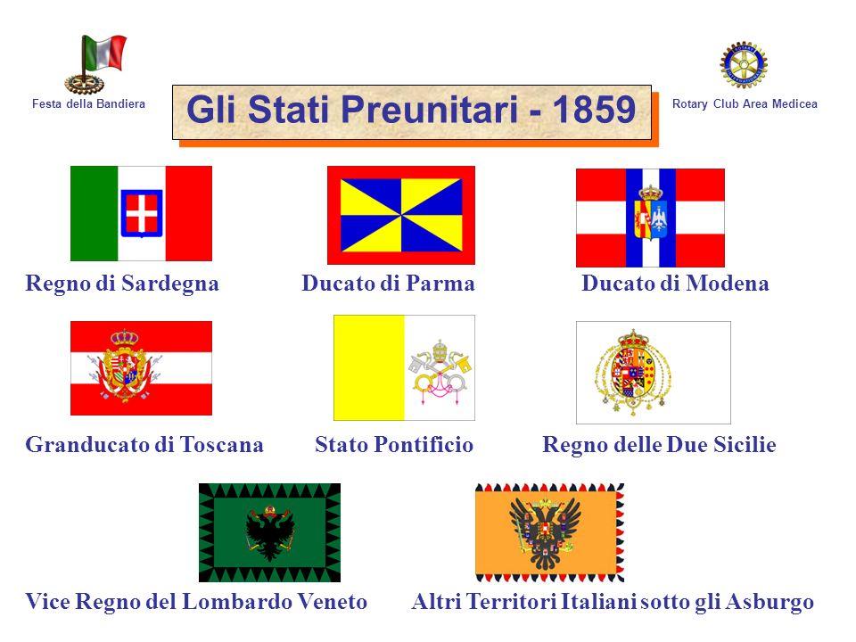 Rotary Club Area MediceaFesta della Bandiera Gli Stati Preunitari - 1859 Regno di Sardegna Ducato di Parma Ducato di Modena Granducato di Toscana Stat