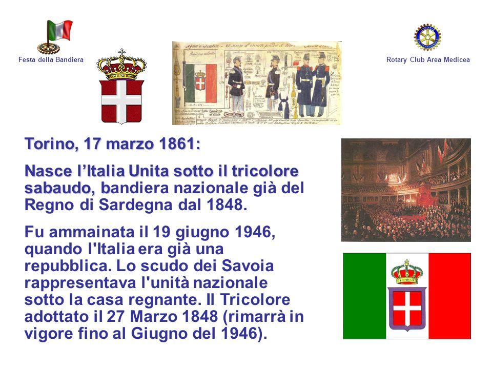 Rotary Club Area MediceaFesta della Bandiera Torino, 17 marzo 1861: Nasce lItalia Unita sotto il tricolore sabaudo, b Nasce lItalia Unita sotto il tri