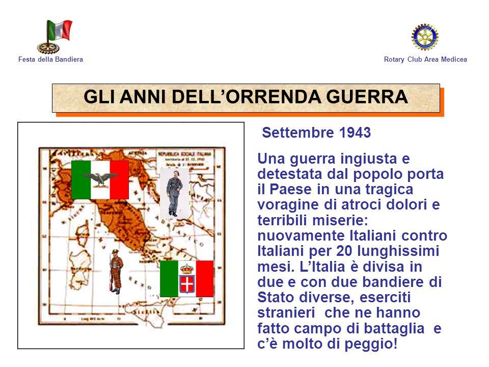 Rotary Club Area MediceaFesta della Bandiera A macchia di leopardo, con la Resistenza, compaiono svariate bandiere che riflettono lidea politica di aggregazione, il 25 aprile 1945 sarà la data della festa degli Italiani liberi.