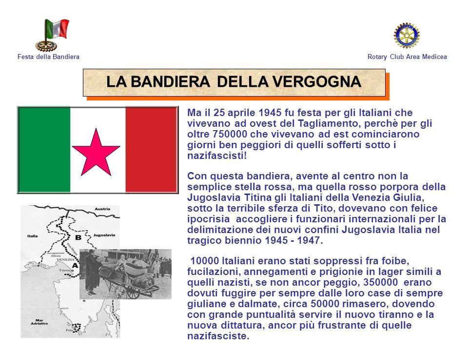 Rotary Club Area MediceaFesta della Bandiera Ma il 25 aprile 1945 fu festa per gli Italiani che vivevano ad ovest del Tagliamento, perchè per gli oltr