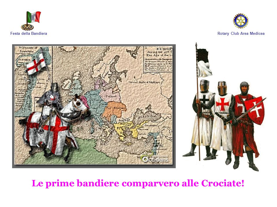 Rotary Club Area MediceaFesta della Bandiera Le prime bandiere comparvero alle Crociate!