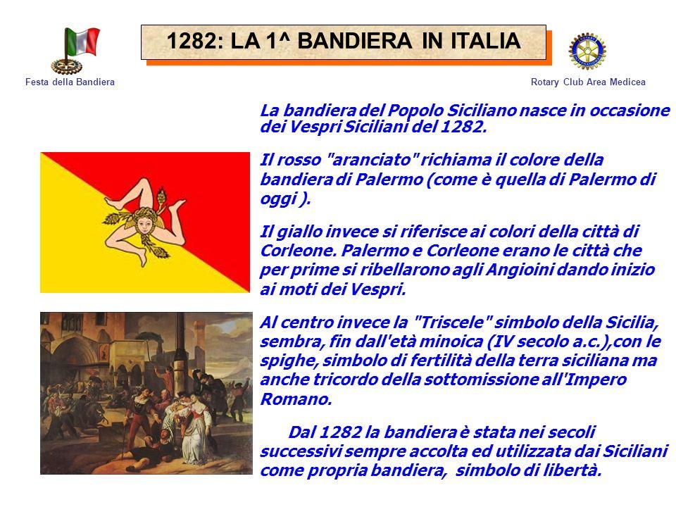 Rotary Club Area MediceaFesta della Bandiera La bandiera del Popolo Siciliano nasce in occasione dei Vespri Siciliani del 1282. Il rosso