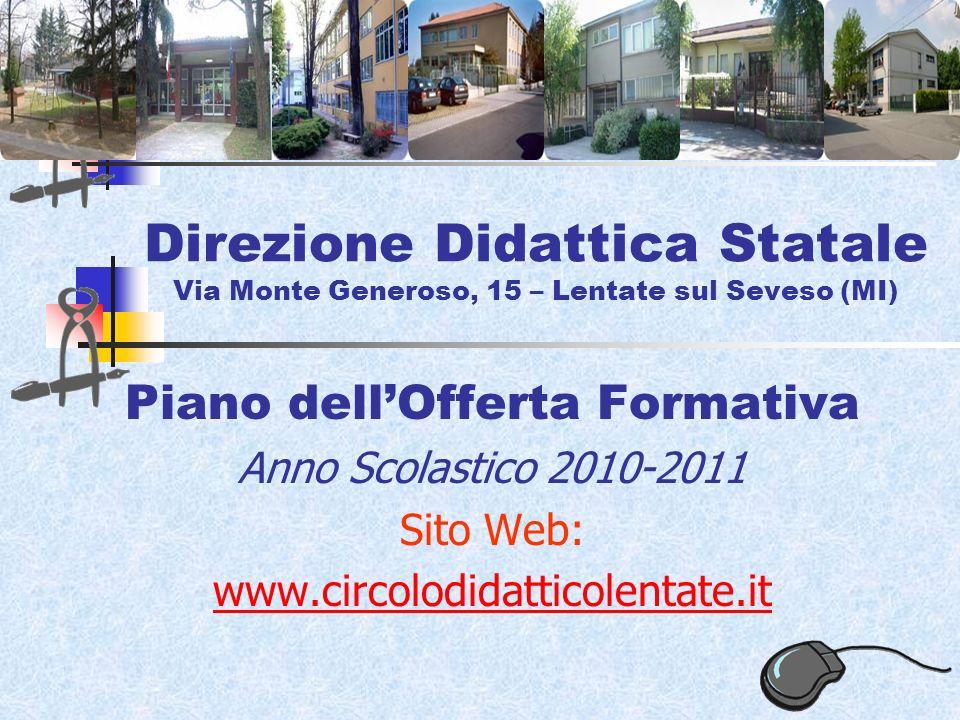 Direzione Didattica Statale Via Monte Generoso, 15 – Lentate sul Seveso (MI) Piano dellOfferta Formativa Anno Scolastico 2010-2011 Sito Web: www.circolodidatticolentate.it