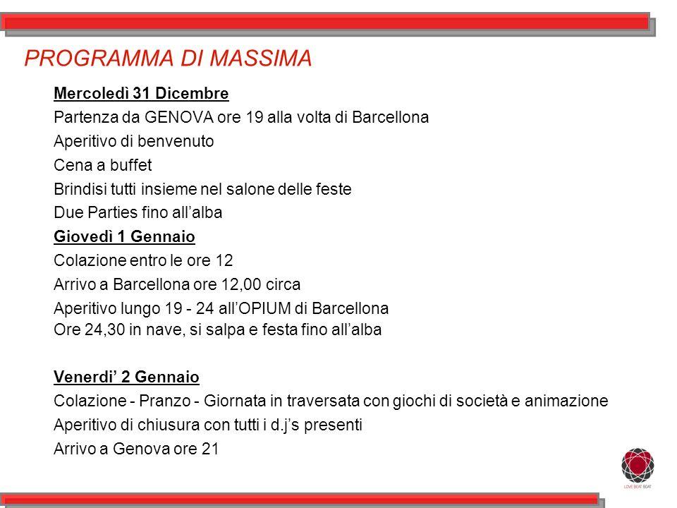PROGRAMMA DI MASSIMA Mercoledì 31 Dicembre Partenza da GENOVA ore 19 alla volta di Barcellona Aperitivo di benvenuto Cena a buffet Brindisi tutti insieme nel salone delle feste Due Parties fino allalba Giovedì 1 Gennaio Colazione entro le ore 12 Arrivo a Barcellona ore 12,00 circa Aperitivo lungo 19 - 24 allOPIUM di Barcellona Ore 24,30 in nave, si salpa e festa fino allalba Venerdi 2 Gennaio Colazione - Pranzo - Giornata in traversata con giochi di società e animazione Aperitivo di chiusura con tutti i d.js presenti Arrivo a Genova ore 21