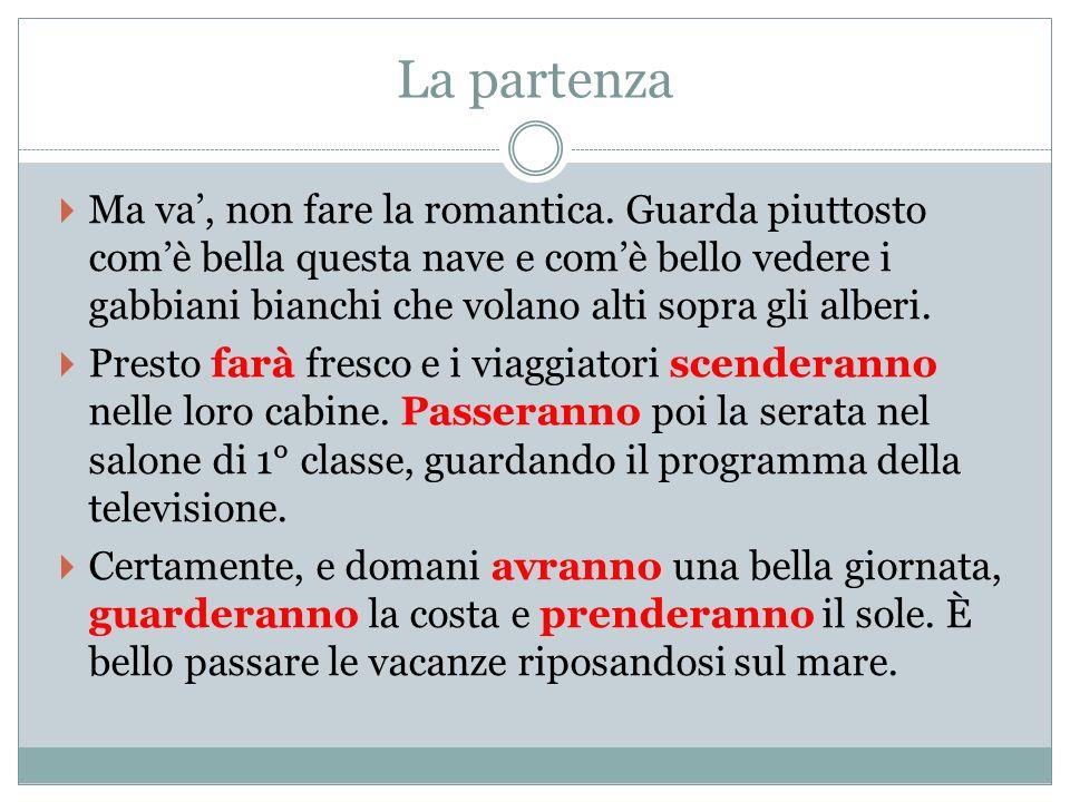 La partenza Ma va, non fare la romantica.