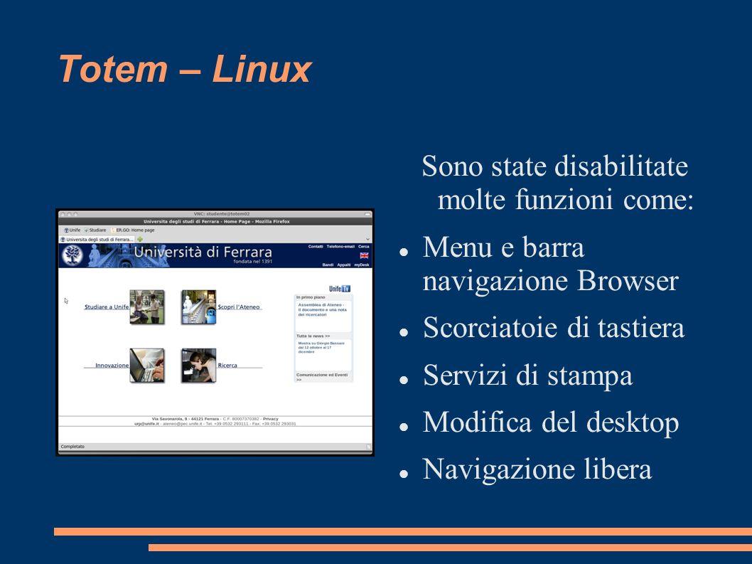 Totem – Linux Sono state disabilitate molte funzioni come: Menu e barra navigazione Browser Scorciatoie di tastiera Servizi di stampa Modifica del des