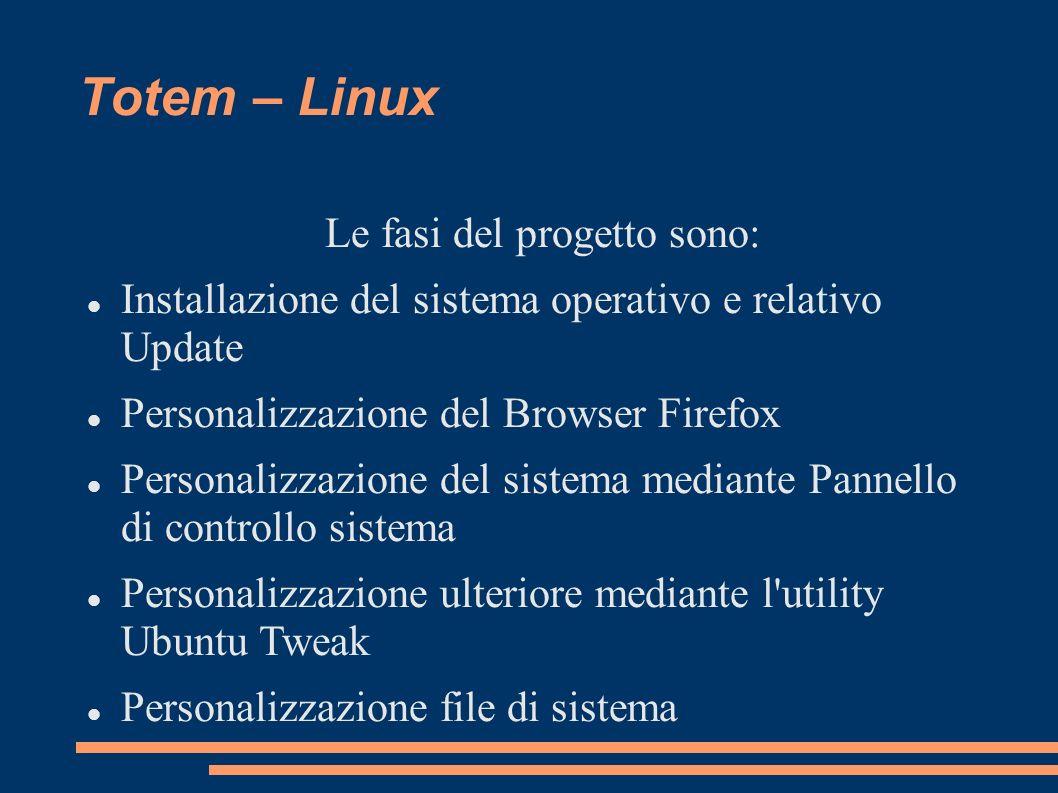 Totem – Linux Le fasi del progetto sono: Installazione del sistema operativo e relativo Update Personalizzazione del Browser Firefox Personalizzazione