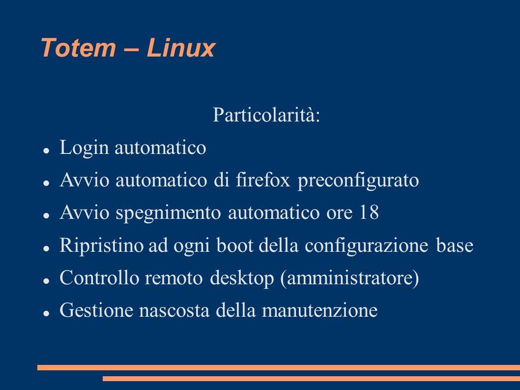 Totem – Linux Particolarità: Login automatico Avvio automatico di firefox preconfigurato Avvio spegnimento automatico ore 18 Ripristino ad ogni boot d