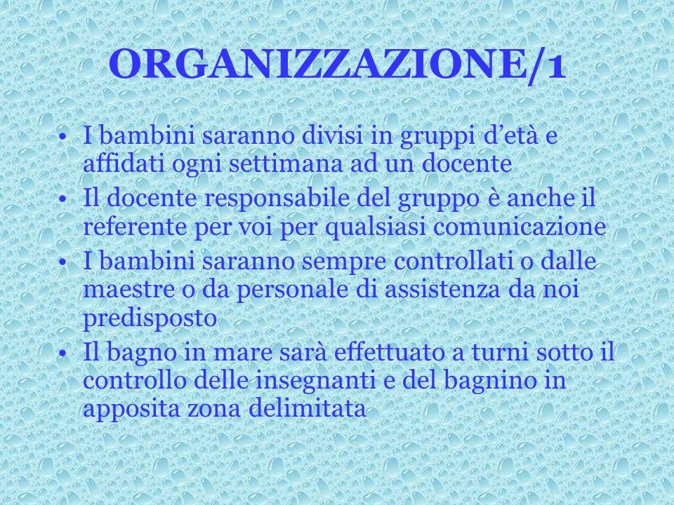 ORGANIZZAZIONE/1 I bambini saranno divisi in gruppi detà e affidati ogni settimana ad un docente Il docente responsabile del gruppo è anche il referen