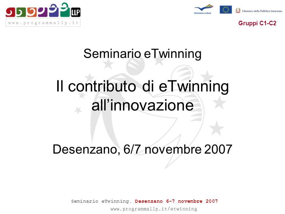 Seminario eTwinning, Desenzano 6-7 novembre 2007 Gruppi C1-C2 Seminario eTwinning Il contributo di eTwinning allinnovazione Desenzano, 6/7 novembre 20