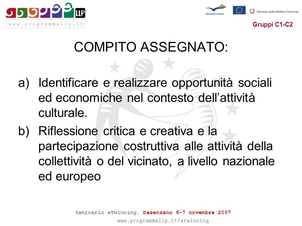 Seminario eTwinning, Desenzano 6-7 novembre 2007 Gruppi C1-C2 COMPITO ASSEGNATO: a)Identificare e realizzare opportunità sociali ed economiche nel contesto dellattività culturale.