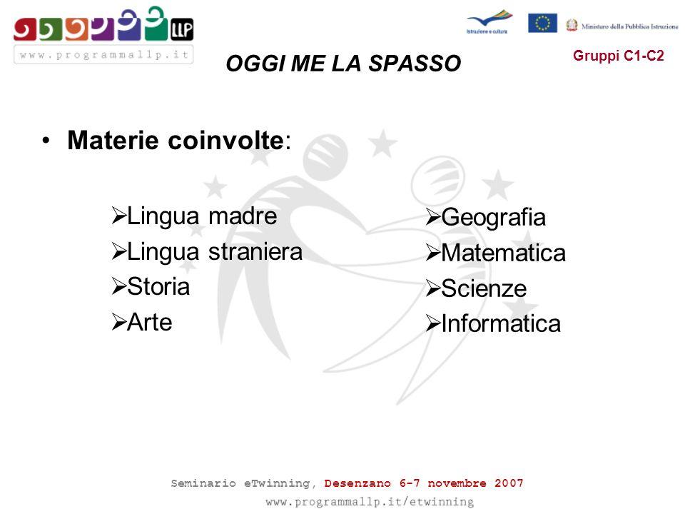 Seminario eTwinning, Desenzano 6-7 novembre 2007 Gruppi C1-C2 OGGI ME LA SPASSO Materie coinvolte: Lingua madre Lingua straniera Storia Arte Geografia Matematica Scienze Informatica