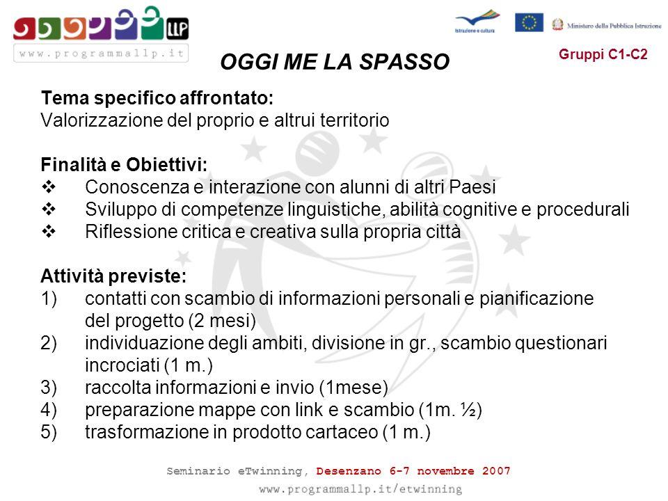 Seminario eTwinning, Desenzano 6-7 novembre 2007 Gruppi C1-C2 Tema specifico affrontato: Valorizzazione del proprio e altrui territorio Finalità e Obi