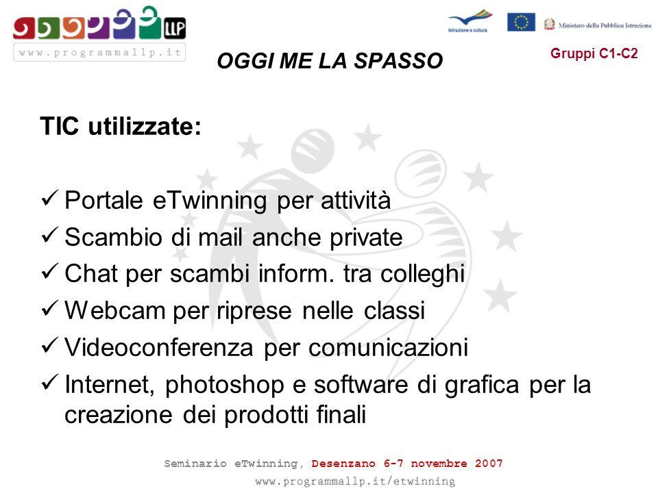 Seminario eTwinning, Desenzano 6-7 novembre 2007 Gruppi C1-C2 TIC utilizzate: Portale eTwinning per attività Scambio di mail anche private Chat per scambi inform.