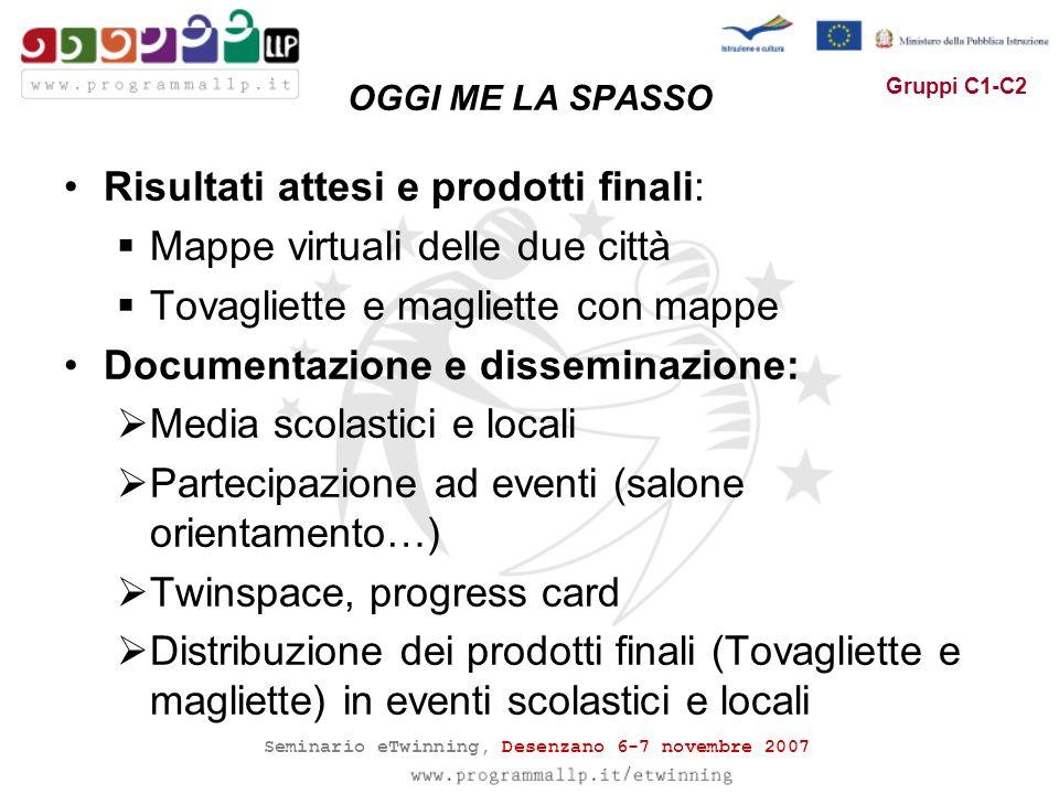 Seminario eTwinning, Desenzano 6-7 novembre 2007 Gruppi C1-C2 Risultati attesi e prodotti finali: Mappe virtuali delle due città Tovagliette e magliet