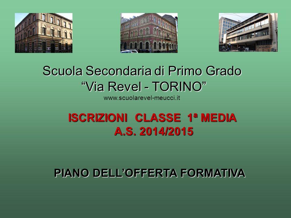 Scuola Secondaria di Primo Grado Via Revel - TORINO Via Revel - TORINO www.scuolarevel-meucci.it PIANO DELLOFFERTA FORMATIVA ISCRIZIONI CLASSE 1ª MEDI