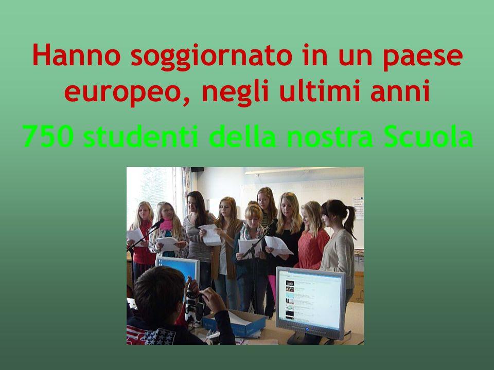 Hanno soggiornato in un paese europeo, negli ultimi anni 750 studenti della nostra Scuola