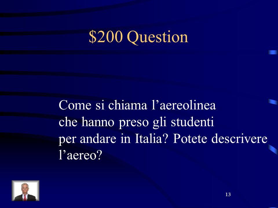 13 $200 Question Come si chiama laereolinea che hanno preso gli studenti per andare in Italia.