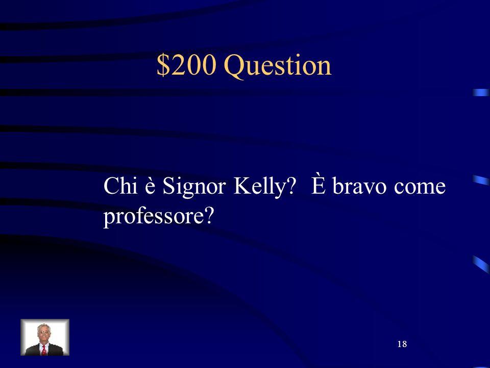 18 $200 Question Chi è Signor Kelly? È bravo come professore?