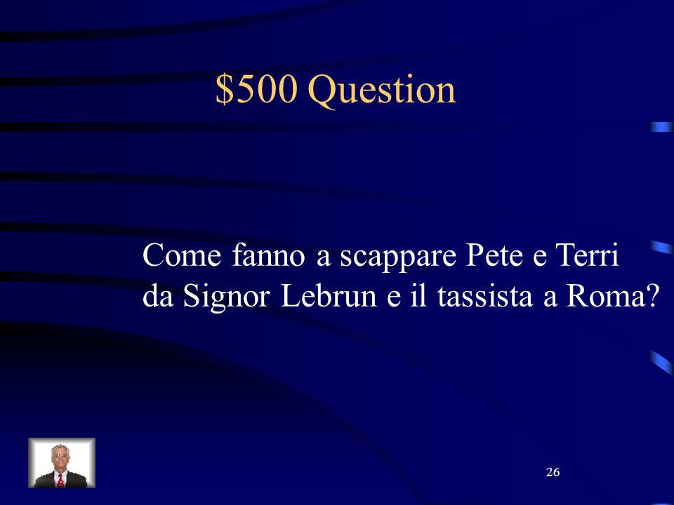 26 $500 Question Come fanno a scappare Pete e Terri da Signor Lebrun e il tassista a Roma