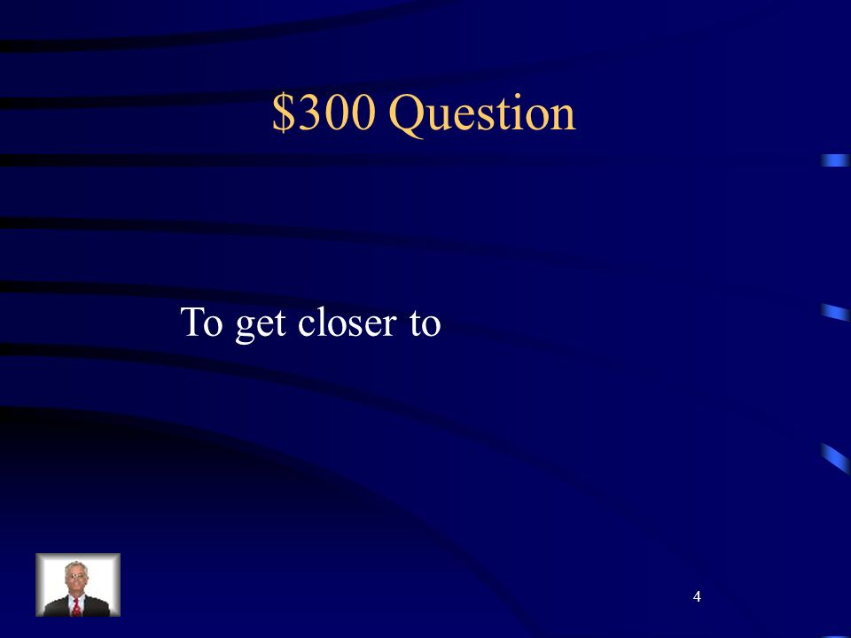 4 $300 Question To get closer to