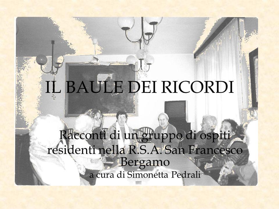 IL BAULE DEI RICORDI Racconti di un gruppo di ospiti residenti nella R.S.A. San Francesco Bergamo a cura di Simonetta Pedrali