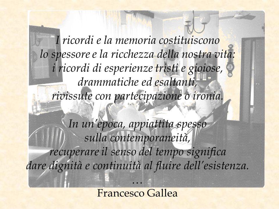 I ricordi e la memoria costituiscono lo spessore e la ricchezza della nostra vita: i ricordi di esperienze tristi e gioiose, drammatiche ed esaltanti,