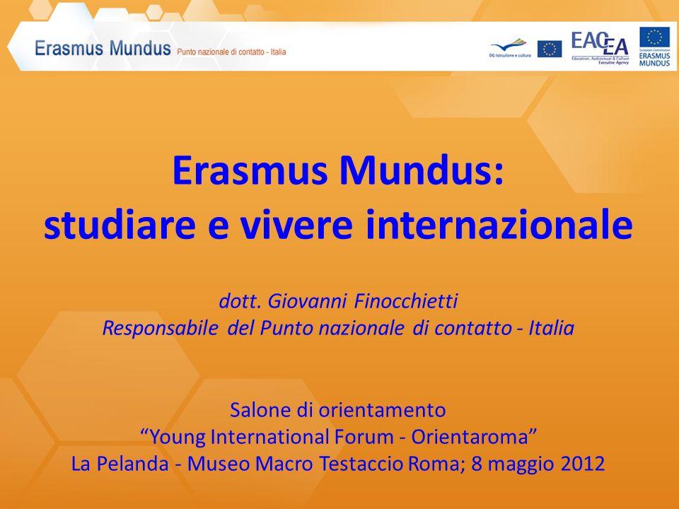 Erasmus Mundus: studiare e vivere internazionale dott. Giovanni Finocchietti Responsabile del Punto nazionale di contatto - Italia Salone di orientame