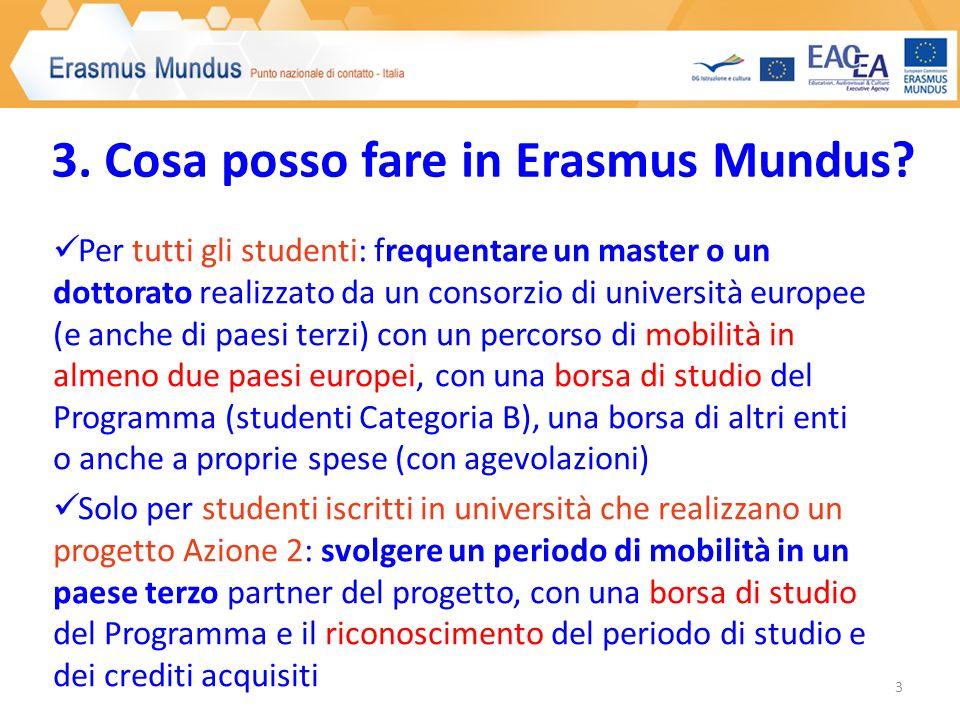 3. Cosa posso fare in Erasmus Mundus? Per tutti gli studenti: frequentare un master o un dottorato realizzato da un consorzio di università europee (e