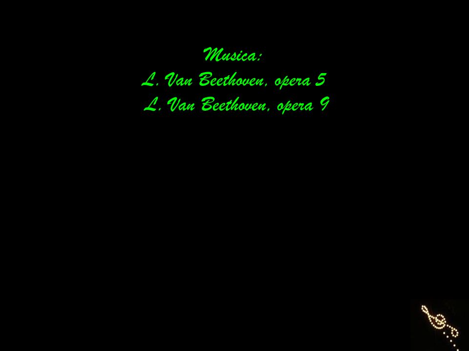 Musica: L. Van Beethoven, opera 5 L. Van Beethoven, opera 9