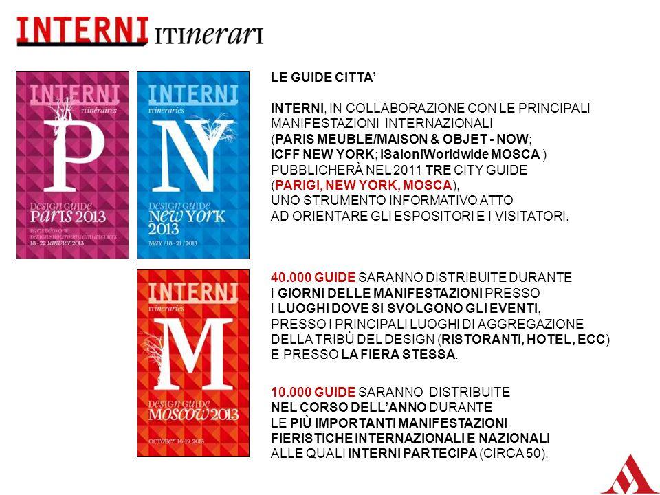 LE GUIDE CITTA INTERNI, IN COLLABORAZIONE CON LE PRINCIPALI MANIFESTAZIONI INTERNAZIONALI (PARIS MEUBLE/MAISON & OBJET - NOW; ICFF NEW YORK; iSaloniWorldwide MOSCA ) PUBBLICHERÀ NEL 2011 TRE CITY GUIDE (PARIGI, NEW YORK, MOSCA), UNO STRUMENTO INFORMATIVO ATTO AD ORIENTARE GLI ESPOSITORI E I VISITATORI.
