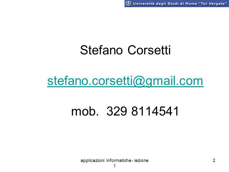 applicazioni informatiche - lezione 1 2 Stefano Corsetti stefano.corsetti@gmail.com mob.