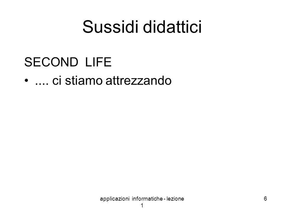 applicazioni informatiche - lezione 1 6 Sussidi didattici SECOND LIFE.... ci stiamo attrezzando