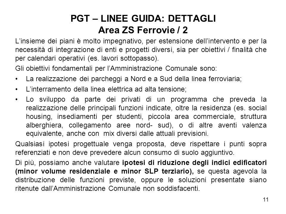 11 PGT – LINEE GUIDA: DETTAGLI Area ZS Ferrovie / 2 Linsieme dei piani è molto impegnativo, per estensione dellintervento e per la necessità di integrazione di enti e progetti diversi, sia per obiettivi / finalità che per calendari operativi (es.