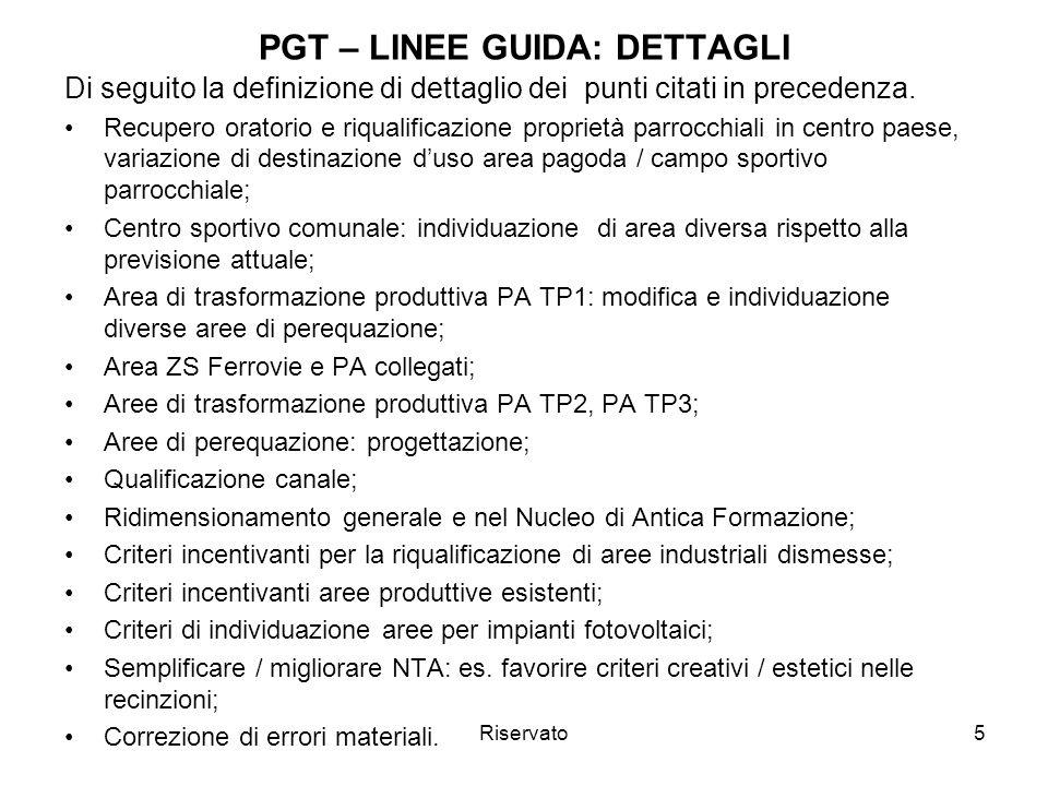 Riservato5 PGT – LINEE GUIDA: DETTAGLI Di seguito la definizione di dettaglio dei punti citati in precedenza.