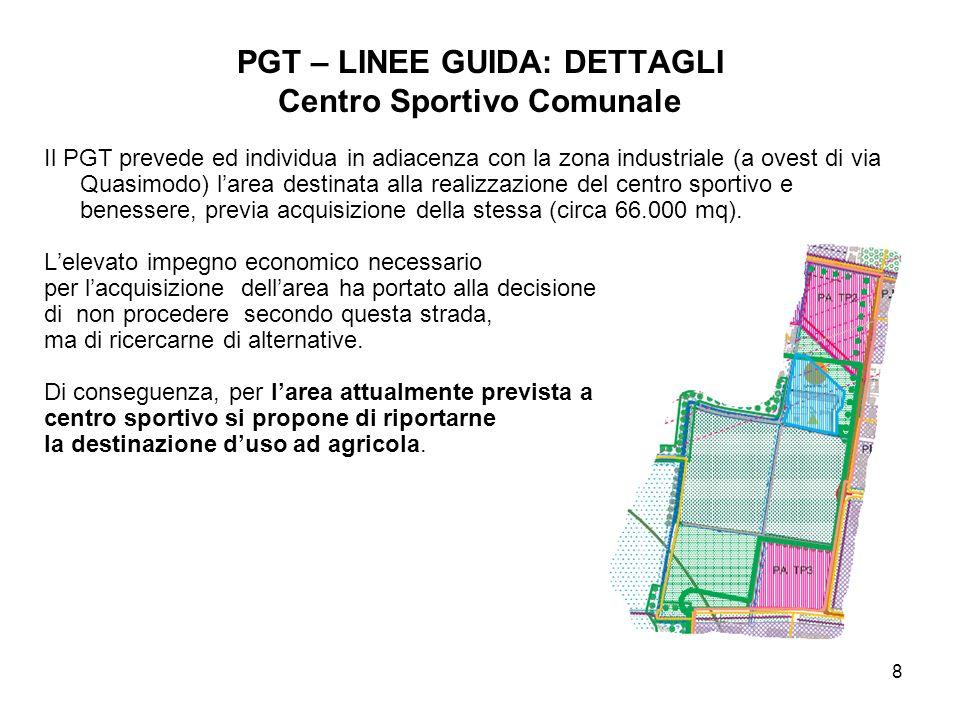 8 PGT – LINEE GUIDA: DETTAGLI Centro Sportivo Comunale Il PGT prevede ed individua in adiacenza con la zona industriale (a ovest di via Quasimodo) lar