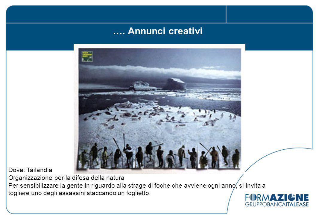 Dove: Tailandia Organizzazione per la difesa della natura Per sensibilizzare la gente in riguardo alla strage di foche che avviene ogni anno, si invita a togliere uno degli assassini staccando un foglietto.