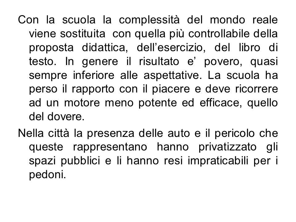 Con la scuola la complessità del mondo reale viene sostituita con quella più controllabile della proposta didattica, dellesercizio, del libro di testo.