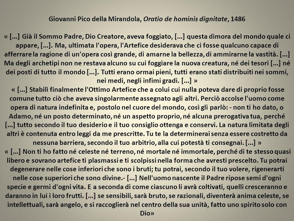Giovanni Pico della Mirandola, Oratio de hominis dignitate, 1486 « [...] Già il Sommo Padre, Dio Creatore, aveva foggiato, [...] questa dimora del mon