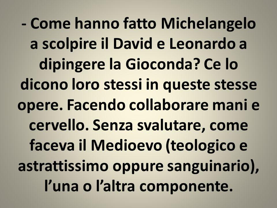 - Come hanno fatto Michelangelo a scolpire il David e Leonardo a dipingere la Gioconda? Ce lo dicono loro stessi in queste stesse opere. Facendo colla