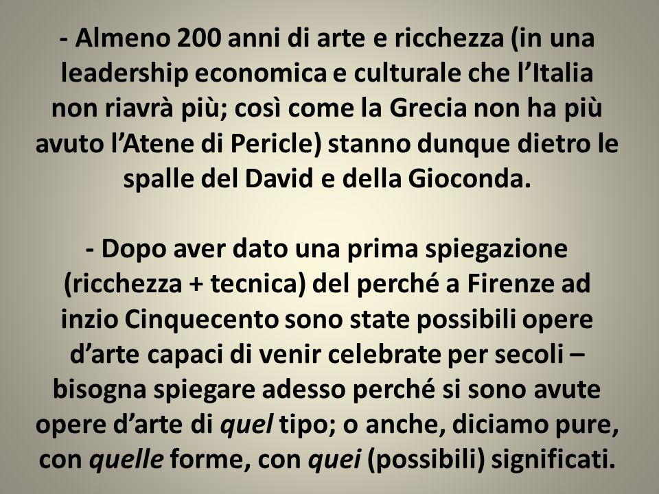- Almeno 200 anni di arte e ricchezza (in una leadership economica e culturale che lItalia non riavrà più; così come la Grecia non ha più avuto lAtene